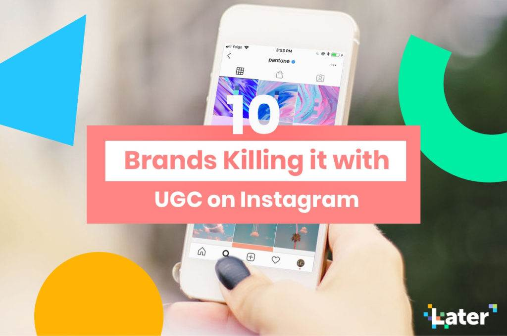 10 brands killing it with UGC user-generated content on Instagram