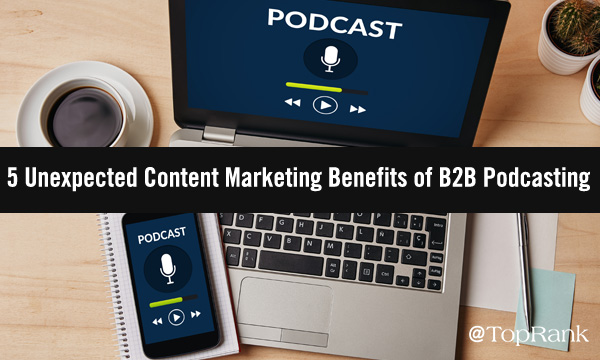 The Content Marketing Benefits of B2B Podcasting