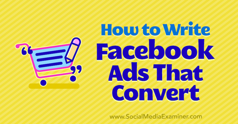 How to Write Facebook Ads That Convert by Justin Thomas on Social Media Examiner.